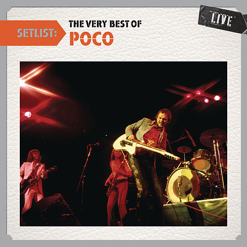 Play & Download Setlist: The Very Best of Poco LIVE by Poco | Napster