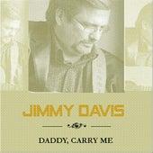 Daddy, Carry Me by Jimmy Davis