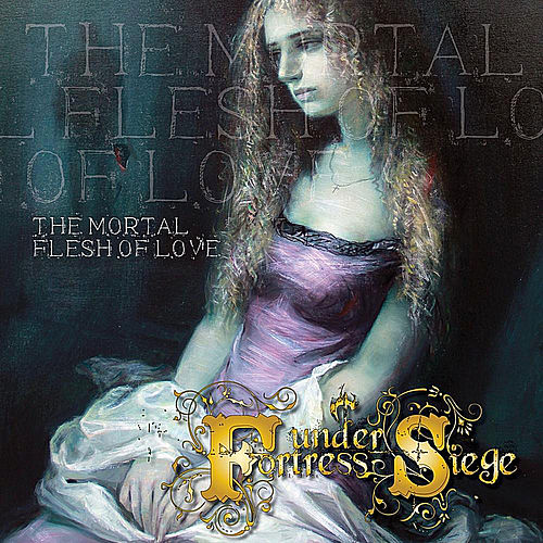 The Mortal Flesh Of Love by Fortress Under Siege