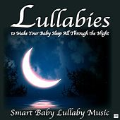 Lullabies to Make Your Baby Sleep All Through the Night by Smart Baby Lullaby Music