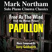 Play & Download Papillon: Free As The Wind - From the 1973 Motion Picture (feat. Mark Northam) - Single by Jerry Goldsmith | Napster