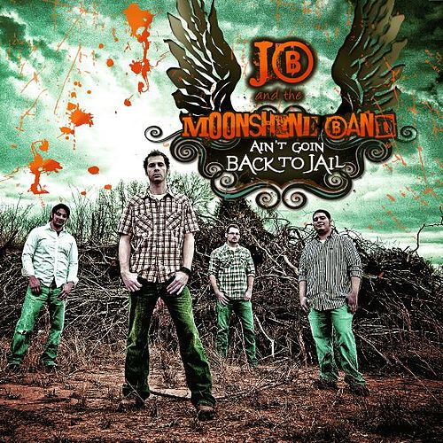 Ain't Goin Back to Jail by JB and The Moonshine Band