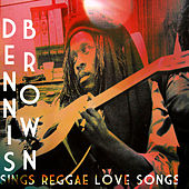 Sings Reggae Love Songs by Dennis Brown