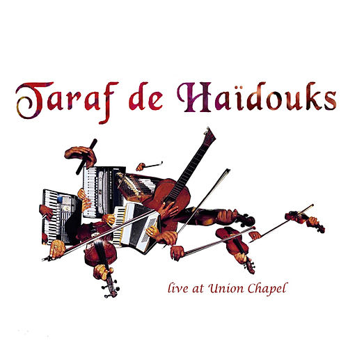 Play & Download Live At Union Chapel by Taraf de Haidouks | Napster