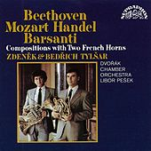 Play & Download Beethoven, Barsanti, Händel, Mozart: Compositions with Two French Horns by Zdeněk Tylšar | Napster