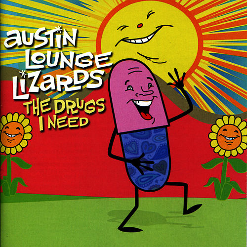 Play & Download The Drugs I Need by The Austin Lounge Lizards | Napster