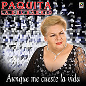 Play & Download Aunque Me Cueste by Paquita La Del Barrio | Napster