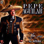 Play & Download Yo Pago Las Otras by Pepe Aguilar | Napster