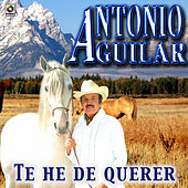 Play & Download Te He De Querer - Antonio Aguilar by Antonio Aguilar | Napster