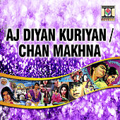 Play & Download Aj Diyan Kuriyan / Chan Makhna by Various Artists | Napster