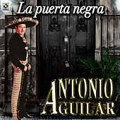 Play & Download La Puerta Negra - Antonio Aguilar by Antonio Aguilar | Napster