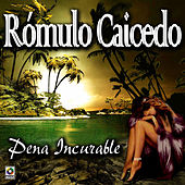 Play & Download Pena Incurable - Romulo Caicedo by Rómulo Caicedo | Napster
