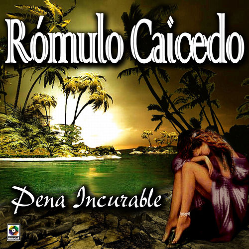 Pena Incurable - Romulo Caicedo by Rómulo Caicedo