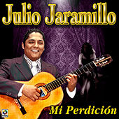 Mi Perdicion by Julio Jaramillo
