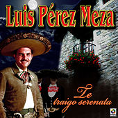 Te Traigo Serenata by Luis Perez Meza