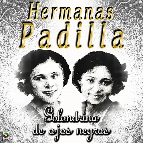 Play & Download Golondrina De Ojos Negros by Las Hermanas Padilla | Napster