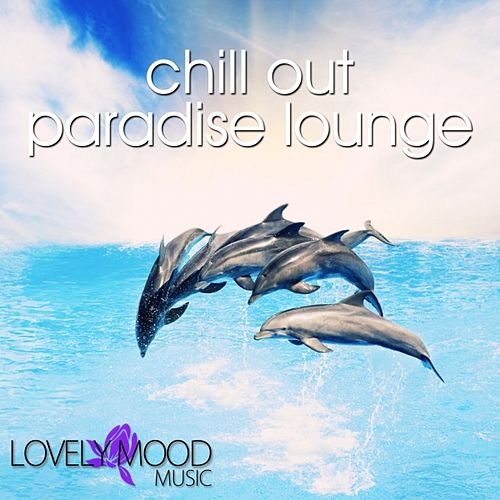 Play & Download Chill Out Paradise Lounge by Various Artists | Napster