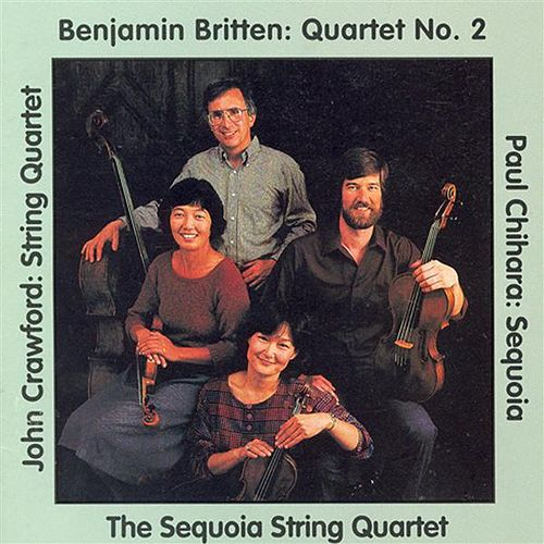 Britten: String Quartet No. 2 / Crawford, J.: String Quartet No. 2 / Chihara: Ellington Fantasy / Sequoia by Sequoia String Quartet