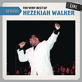Play & Download Setlist: The Very Best Of Hezekiah Walker Live by Hezekiah Walker | Napster