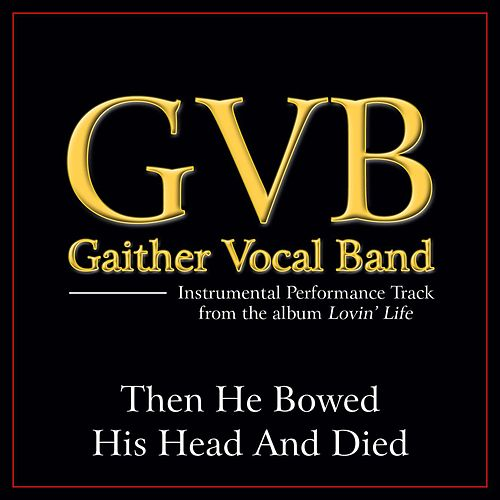 Then He Bowed His Head And Died Performance Tracks by Gaither Vocal Band