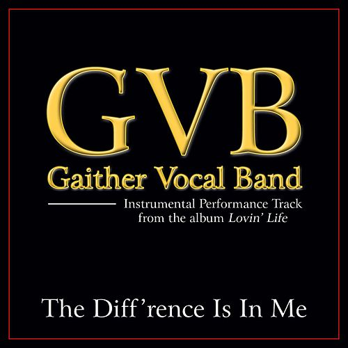 Play & Download The Diff'rence Is In Me Performance Tracks by Gaither Vocal Band | Napster