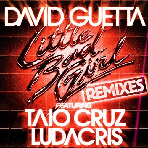 Little Bad Girl (feat. Taio Cruz & Ludacris) [Remixes] by David Guetta
