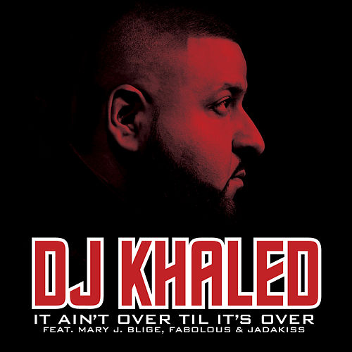 Play & Download It Ain't Over Til It's Over by DJ Khaled | Napster