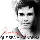 Play & Download Que Sea Mi Condena by Juan Gabriel | Napster