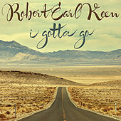 Play & Download I Gotta Go by Robert Earl Keen | Napster
