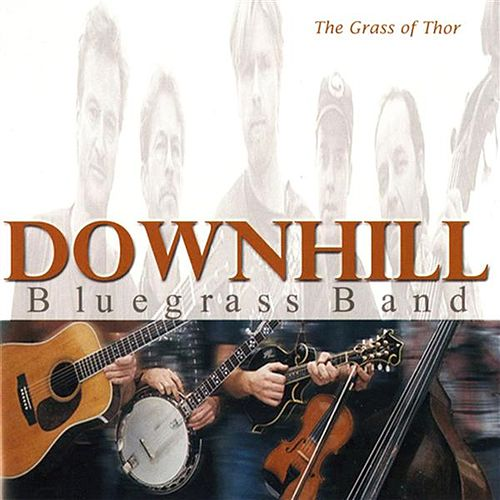 Play & Download The Grass of Thor by Downhill Bluegrass Band | Napster