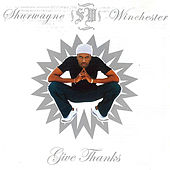 Play & Download Give Thanks by Shurwayne Winchester | Napster