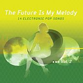 Play & Download The Future Is My Melody Vol.2 by Various Artists | Napster