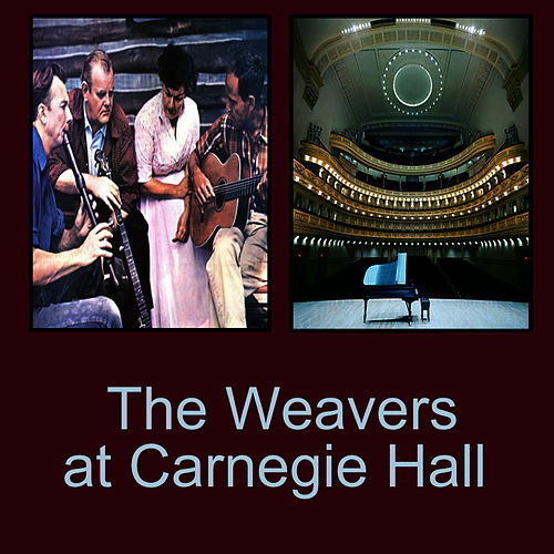 Play & Download The Weavers at Carnegie Hall by The Weavers | Napster