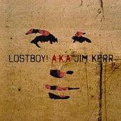 LostBoy! AKA Jim Kerr by Lostboy! A.K.A. Jim Kerr