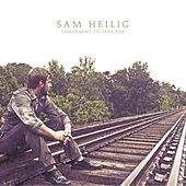 Something to Live For by Sam Heilig
