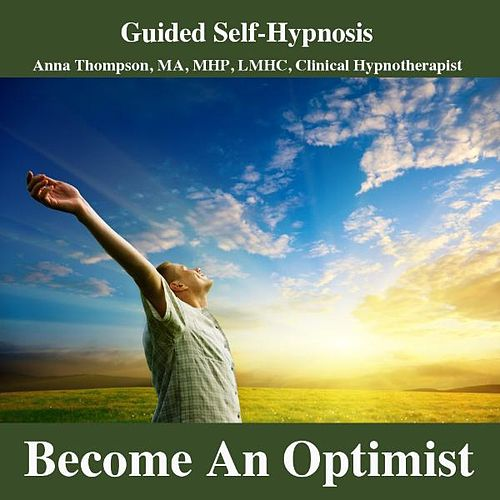 Play & Download Become An Optimist Hypnosis, Positive Thinking, Optimistic Happy Personality by Anna Thompson | Napster
