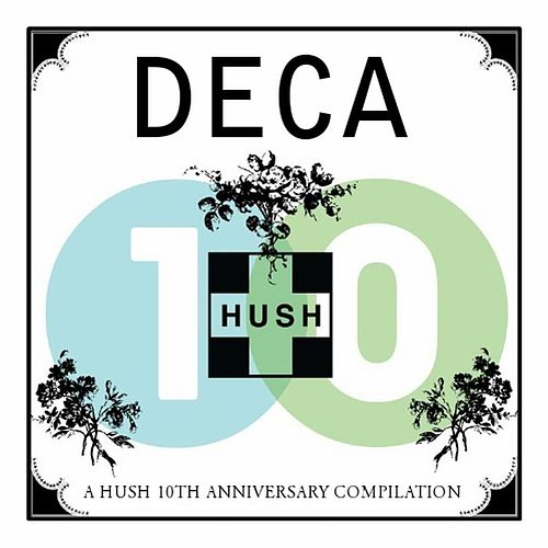 Play & Download DECA: A HUSH 10th Anniversary Compilation by Various Artists | Napster