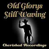 Play & Download Old Glorys Still Waving by Various Artists | Napster