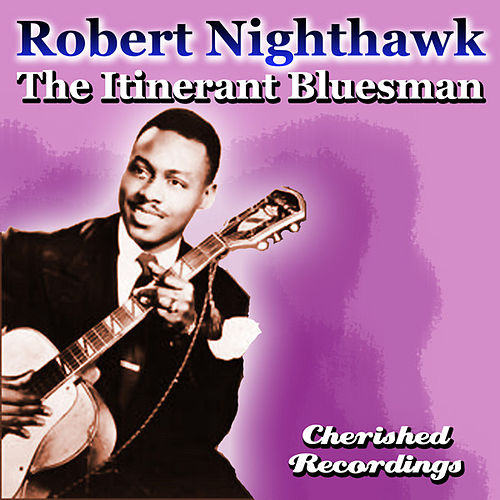 Play & Download The Itinerant Bluesman by Robert Nighthawk | Napster