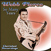 So Many Years by Webb Pierce