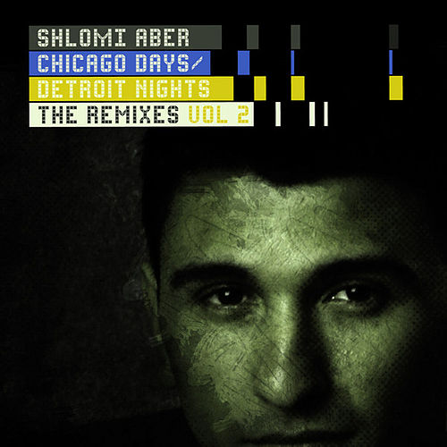 Play & Download Chicago Days, Detroit Nights The Remixes Part 2 by Shlomi Aber | Napster
