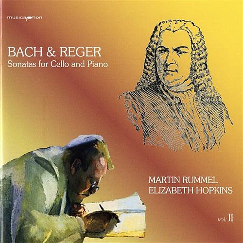 Bach & Reger: Sonatas for Cello and Piano, Vol. II by Martin Rummel