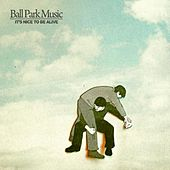 It's Nice To Be Alive - Single by Ball Park Music