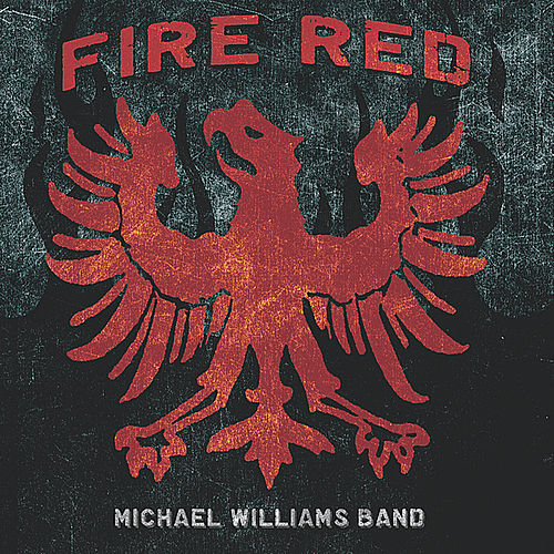 Play & Download Fire Red by Michael Williams Band | Napster