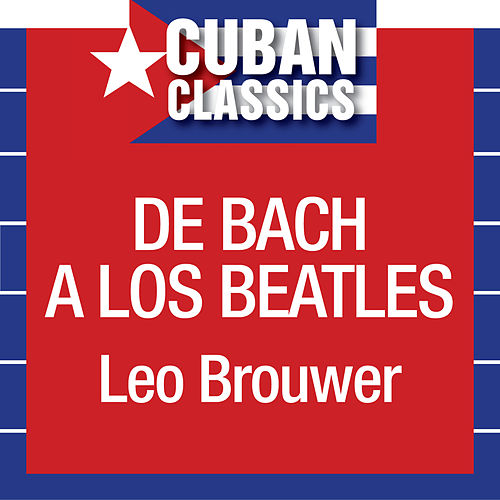 Play & Download De Bach A Los Beatles by Leo Brouwer | Napster