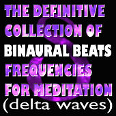 The Definitive Collection Of Binaural Beats Frequencies For Meditation (Delta Waves) by Binaural Beats