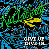 Give Up. Give In. by Kid Liberty