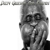 Play & Download Dizzy Gillespie And Friends by Dizzy Gillespie | Napster