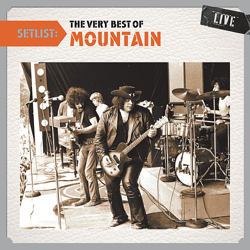 Play & Download Setlist: The Very Best of Mountain LIVE by Mountain | Napster