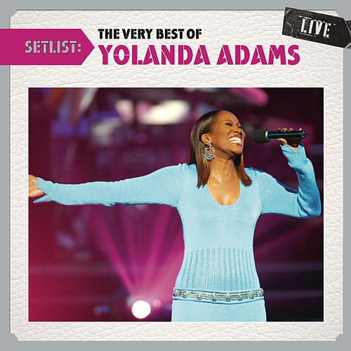Setlist: The Very Best Of Yolanda Adams LIVE by Yolanda Adams